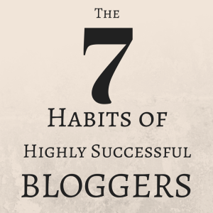 Podcast Episode 084: The 7 Habits of Highly Successful Bloggers