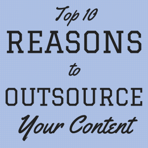 Top 10 Reasons to Outsource Your Content Marketing