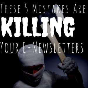 These 5 Mistakes Are Killing Your E-Newsletters