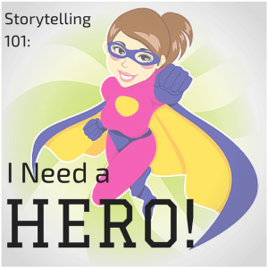 Podcast Episode 096: Storytelling 101: I Need a Hero!
