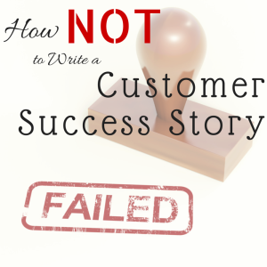 Podcast Episode 097: Storytelling 101: How NOT to Write a Customer Success Story