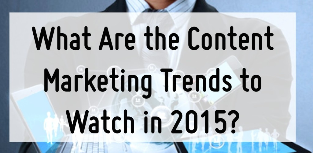 FTQ What Are the Content Marketing Trends to Watch in 2015