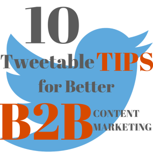 10 Tweetable Tips for Better B2B Content Marketing