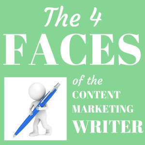 Podcast Episode 108: The 4 Faces of the Content Marketing Writer