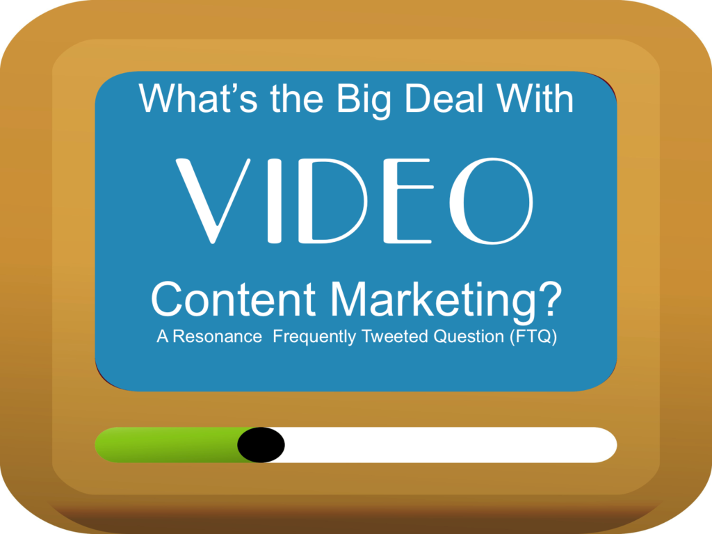 FTQ: What's the Big Deal With Video Content Marketing?