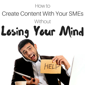 Podcast Episode 123: How to Create Content with Subject Matter Experts (SMEs) … Without Losing Your Mind
