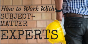 VIP Webinar: How to Work with Subject Matter Experts (SMEs)