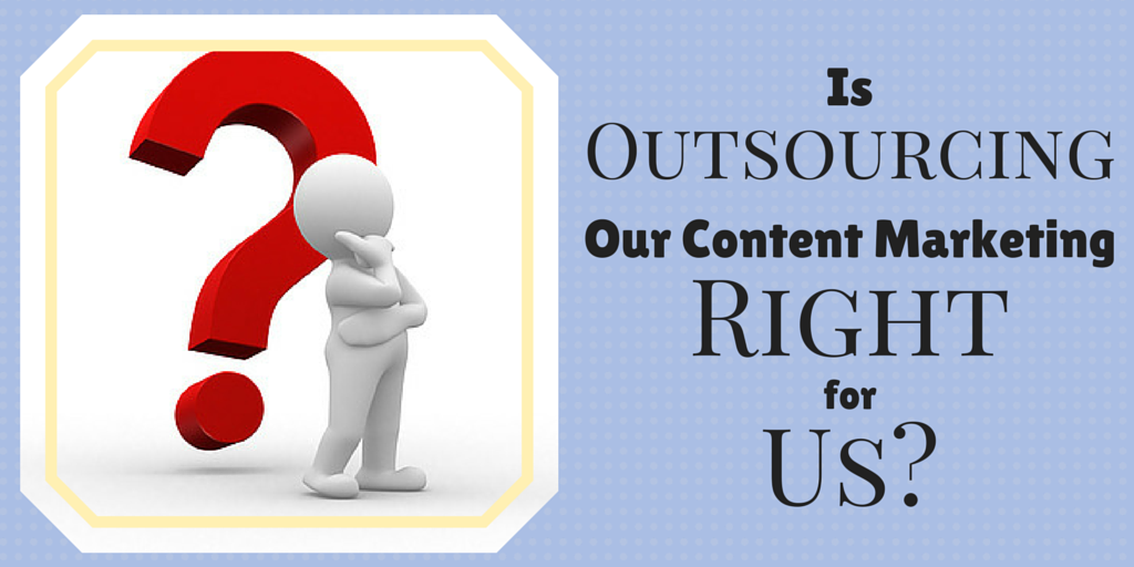 Is Outsourcing Our Content Marketing Right for Us?