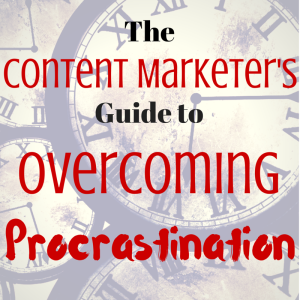 The Content Marketer's Guide to Overcoming Procrastination
