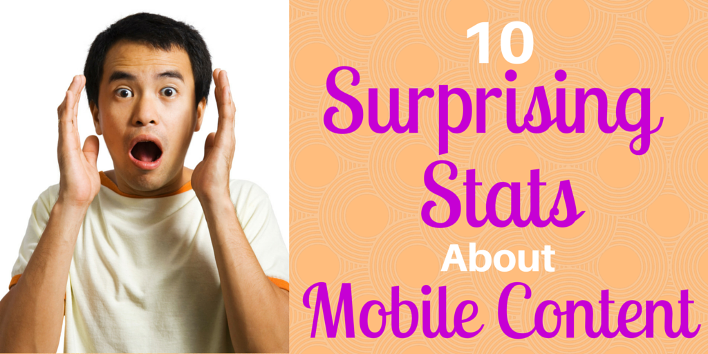 10 Surprising Stats About Mobile Content