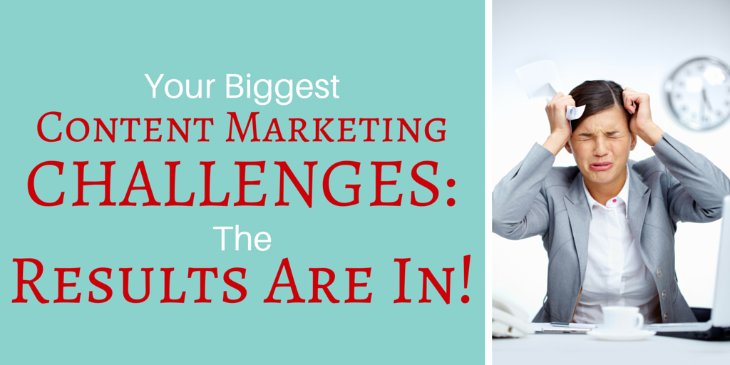 The Results Are In! Your Biggest Content Marketing Challenges