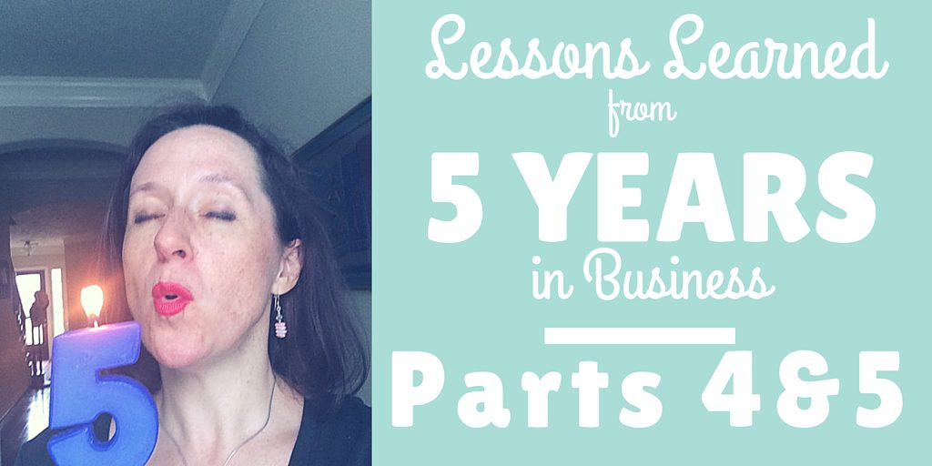 5 Lessons Learned From 5 Years in Business, Part 4 and 5