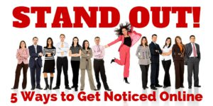 Stand Out! 5 Ways to Get Noticed Online
