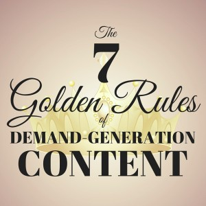 The 7 Golden Rules of Demand-Generation Content [Content Marketing Podcast 165]