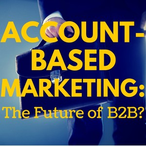 Is Account-Based Marketing (ABM) the Future of B2B? [Content Marketing Podcast 168]