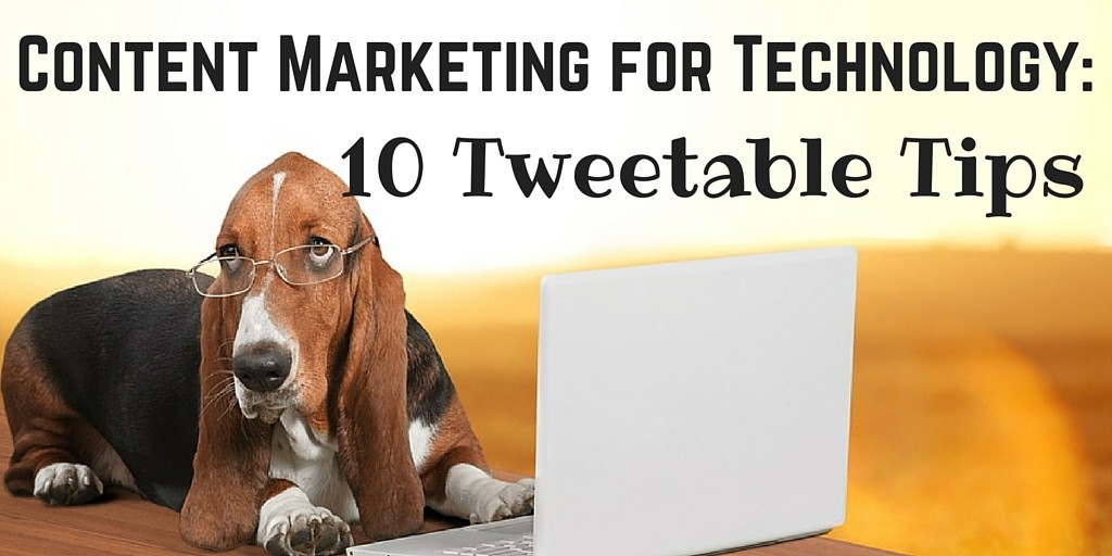 Content Marketing for Technology: 10 Tweetable Tips