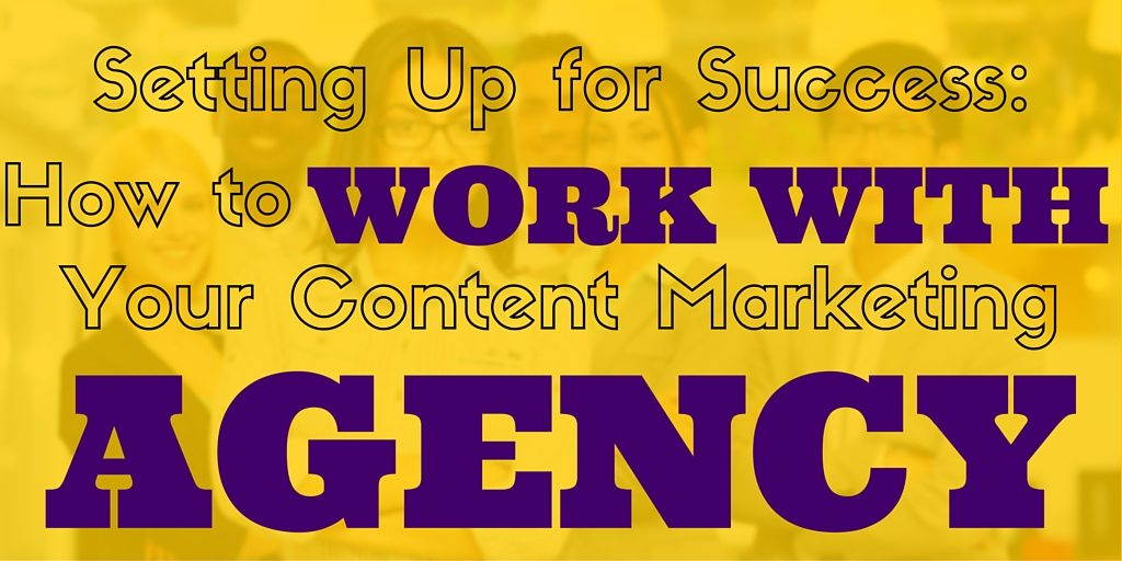 Setting Up for Success: How to Work with Your Content Marketing Agency