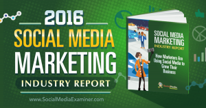 Insights from the 2016 Social Media Marketing Industry Report [Content Marketing Podcast 178]