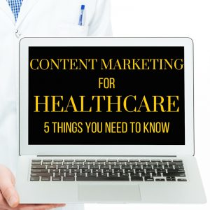 Content Marketing for Healthcare Brands: 5 Things You Need to Know [Content Marketing Podcast 177]