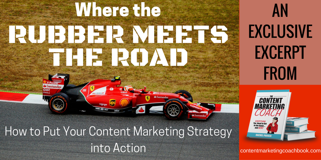 Where the Rubber Meets the Road: How to Put Your Content Marketing Strategy into Action
